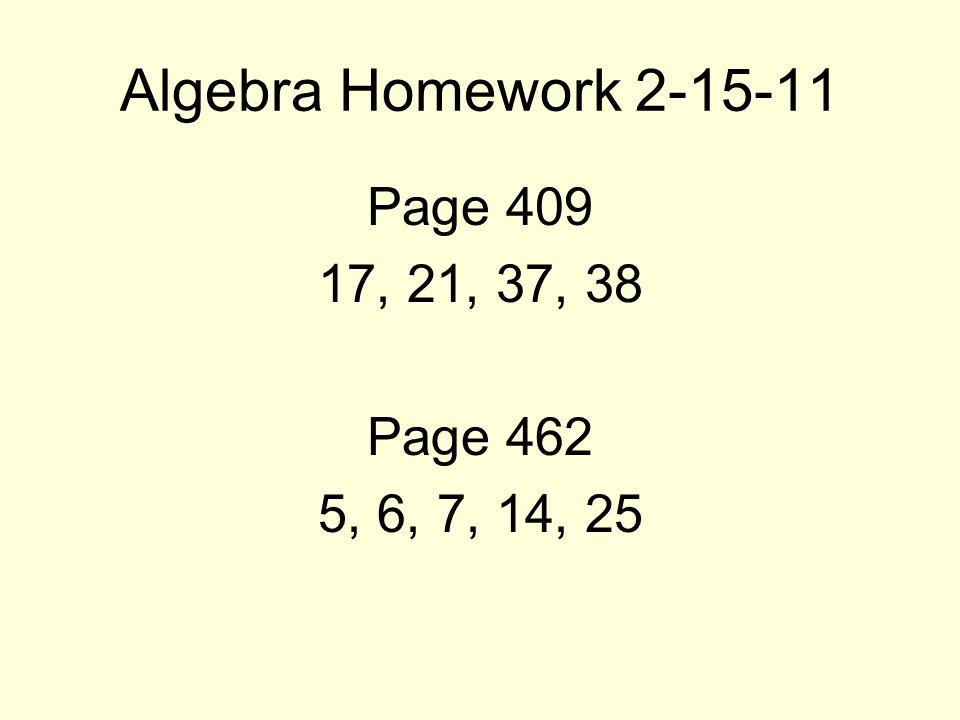 Algebra Homework 2-15-11 Page 409 17, 21, 37, 38 Page 462