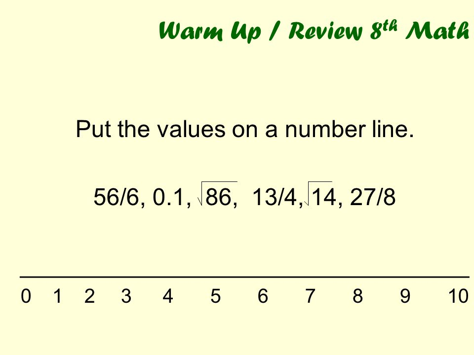 Warm Up / Review 8th Math Put the values on a number line.