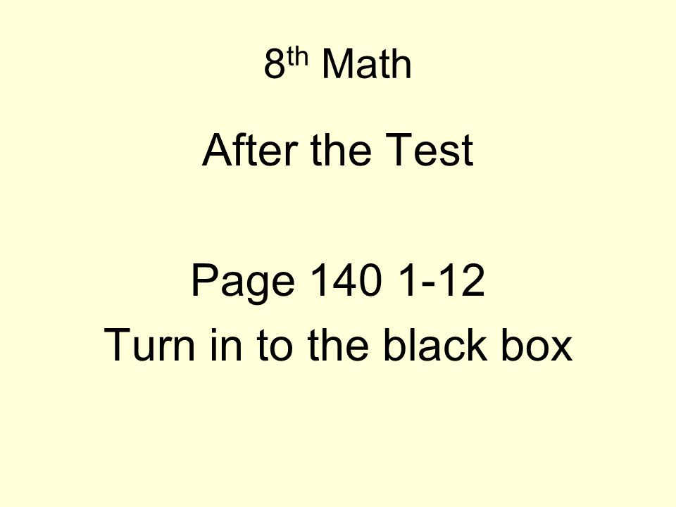 8th Math After the Test Page 140 1-12 Turn in to the black box