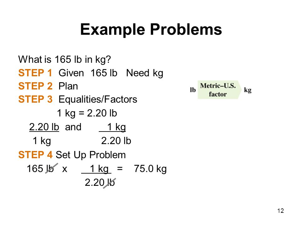 Example Problems What is 165 lb in kg STEP 1 Given 165 lb Need kg