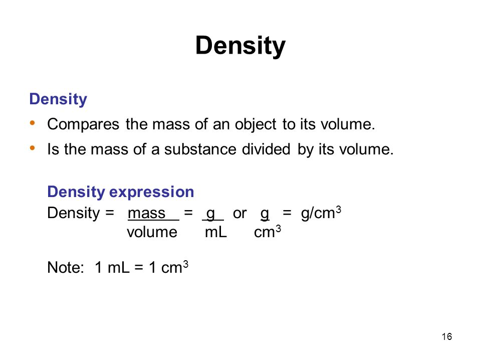 Density Density Compares the mass of an object to its volume.