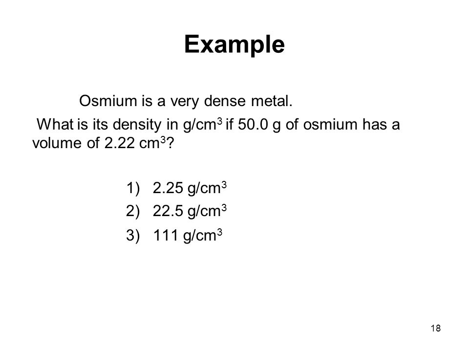 Example Osmium is a very dense metal.
