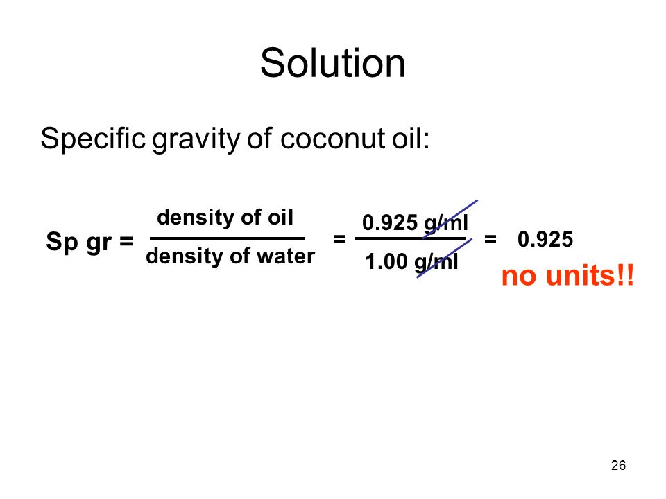 Solution Specific gravity of coconut oil: no units!! Sp gr =