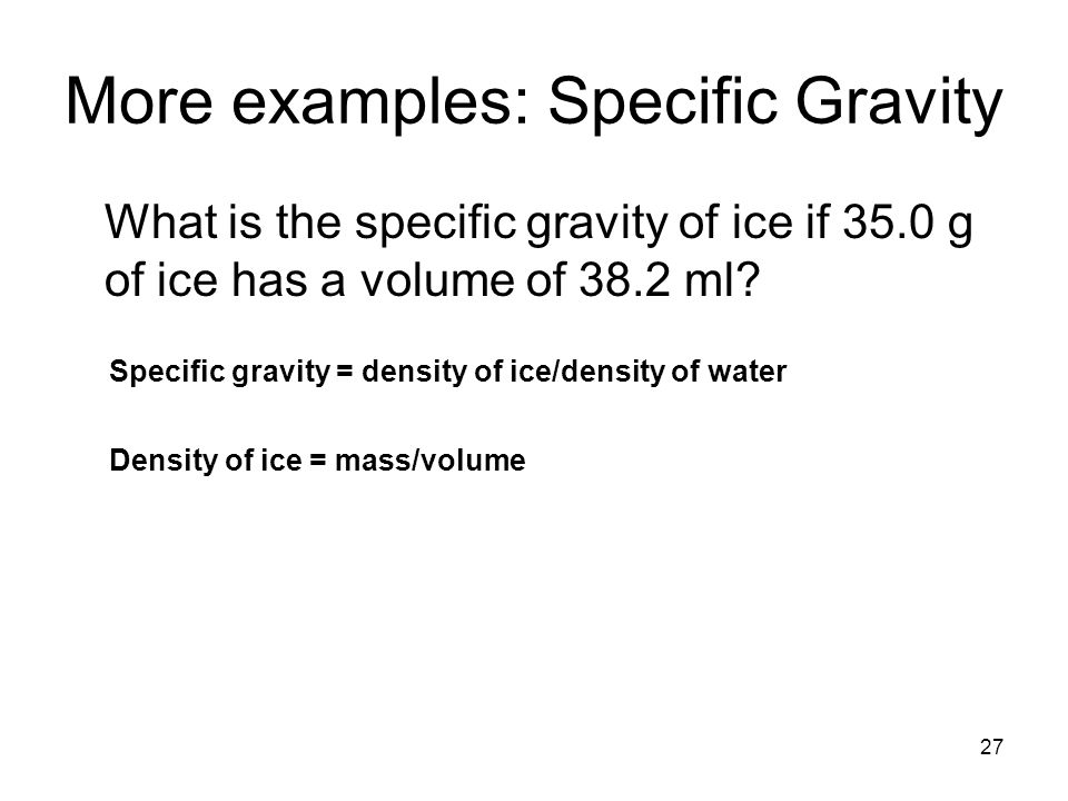More examples: Specific Gravity