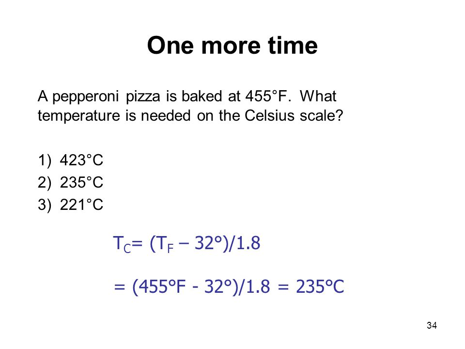 One more time A pepperoni pizza is baked at 455°F. What temperature is needed on the Celsius scale