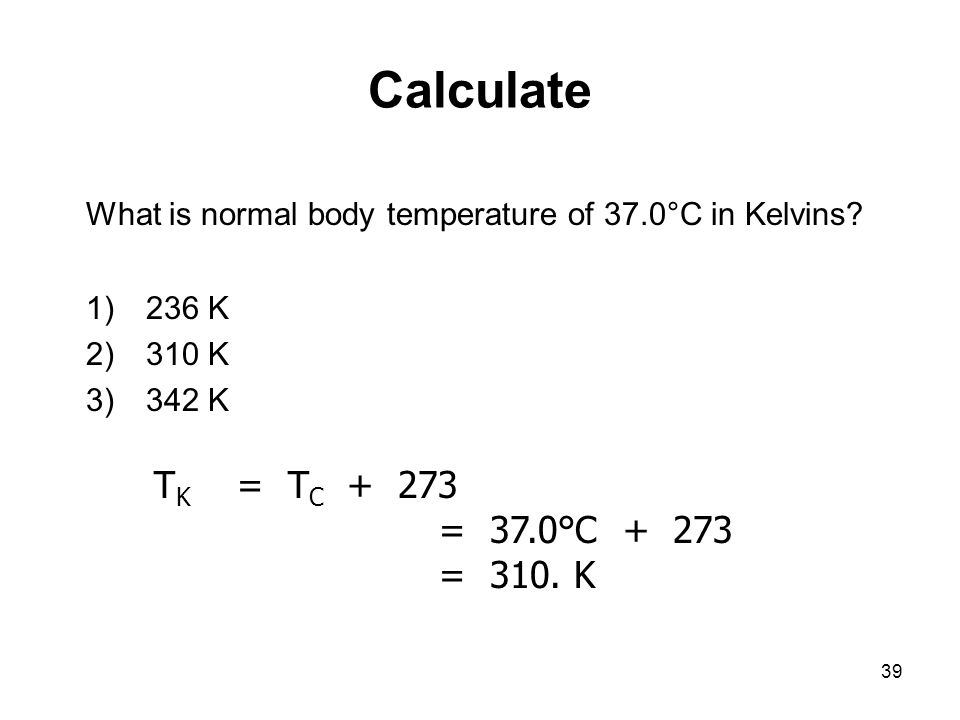 Calculate What is normal body temperature of 37.0°C in Kelvins