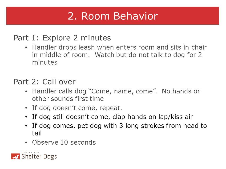 2. Room Behavior Part 1: Explore 2 minutes Part 2: Call over