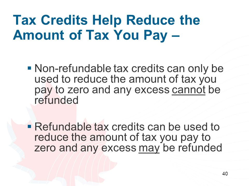 Tax Credits Help Reduce the Amount of Tax You Pay –