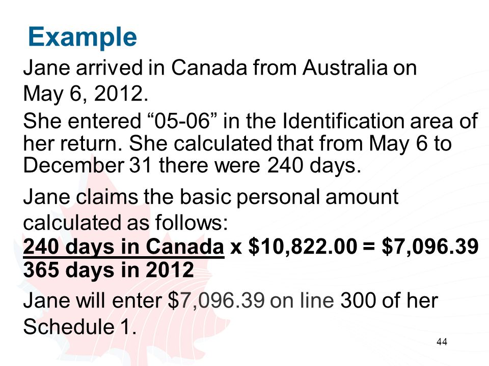 Example Jane arrived in Canada from Australia on May 6, 2012.