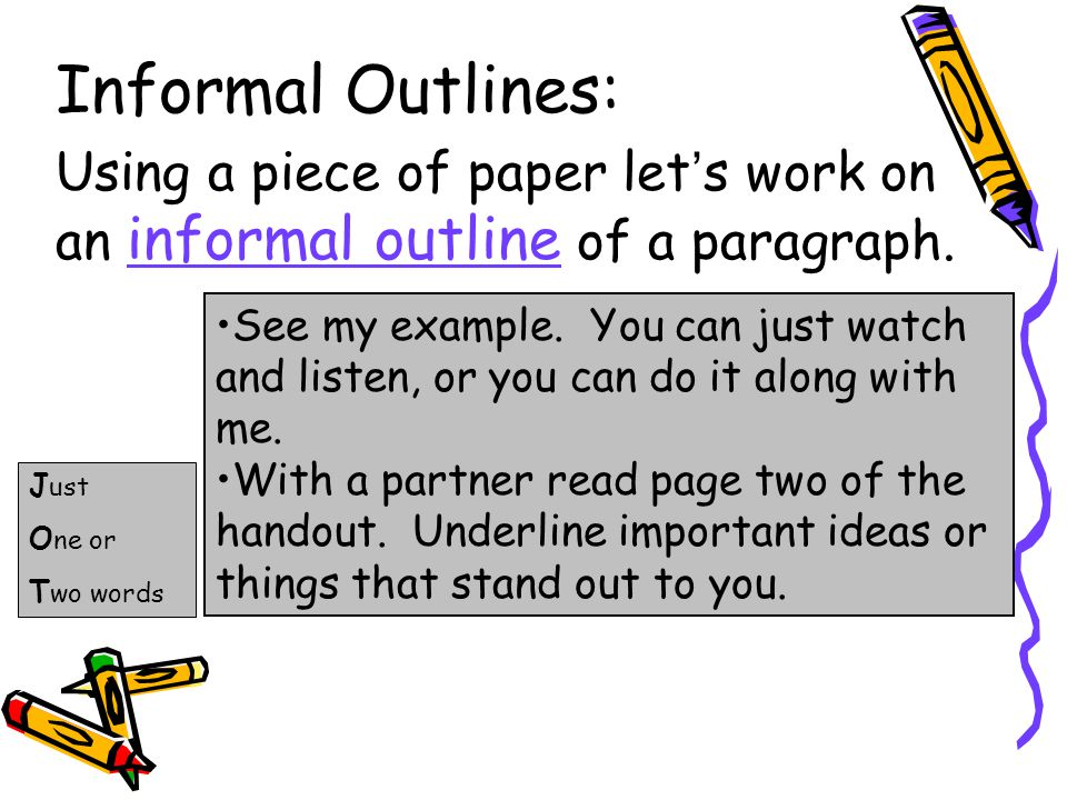 Informal Outlines: Using a piece of paper let's work on an informal outline of a paragraph.
