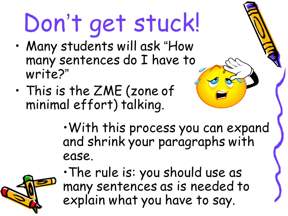 Don't get stuck! Many students will ask How many sentences do I have to write This is the ZME (zone of minimal effort) talking.