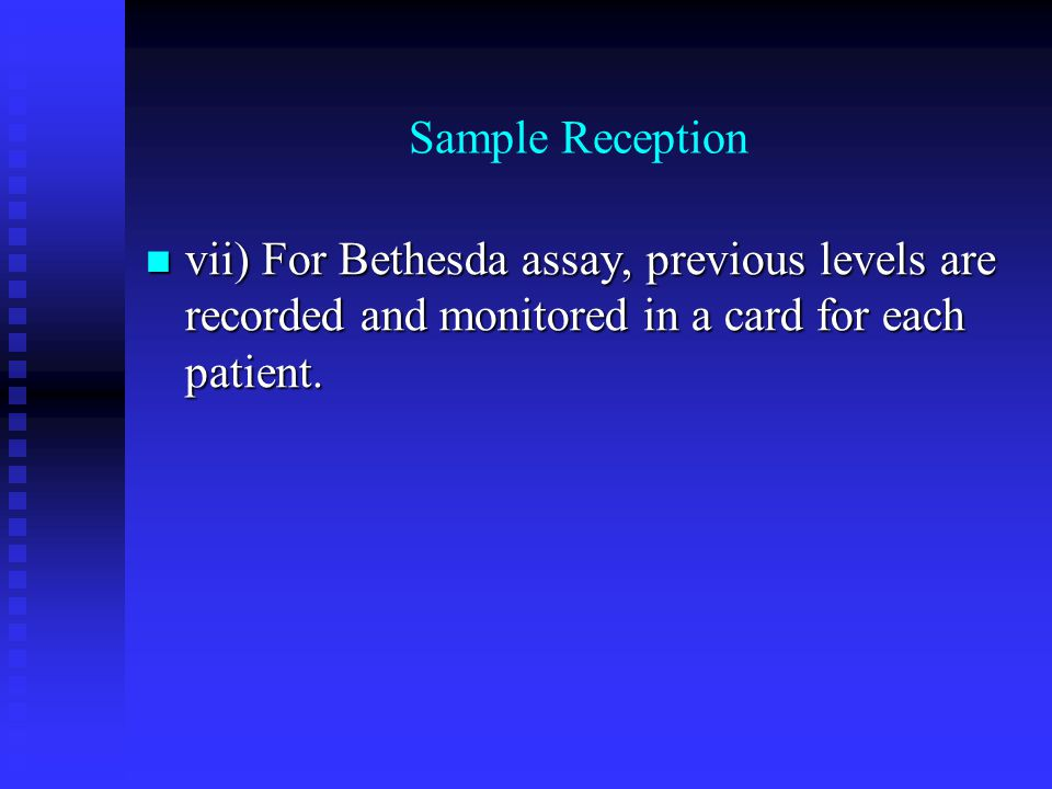 Sample Reception vii) For Bethesda assay, previous levels are recorded and monitored in a card for each patient.