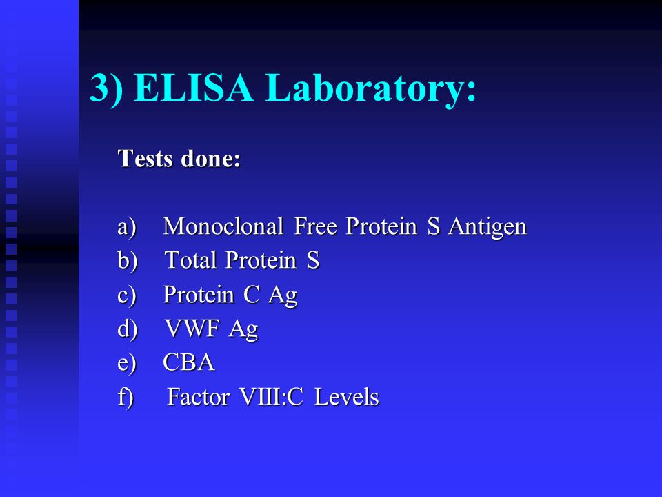3) ELISA Laboratory: Tests done: a) Monoclonal Free Protein S Antigen