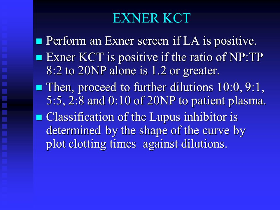 EXNER KCT Perform an Exner screen if LA is positive.