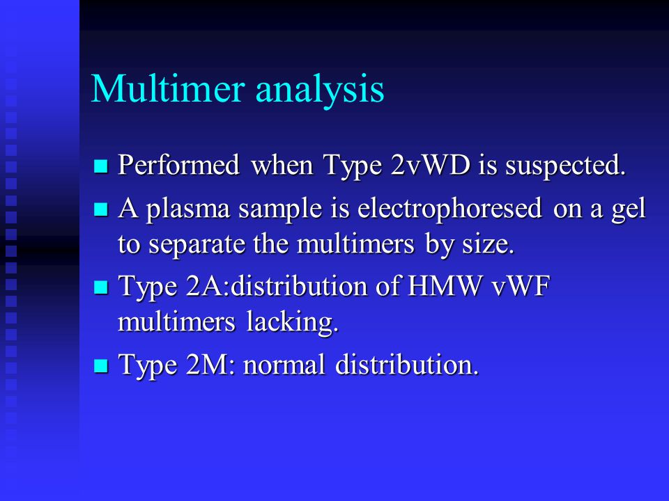 Multimer analysis Performed when Type 2vWD is suspected.