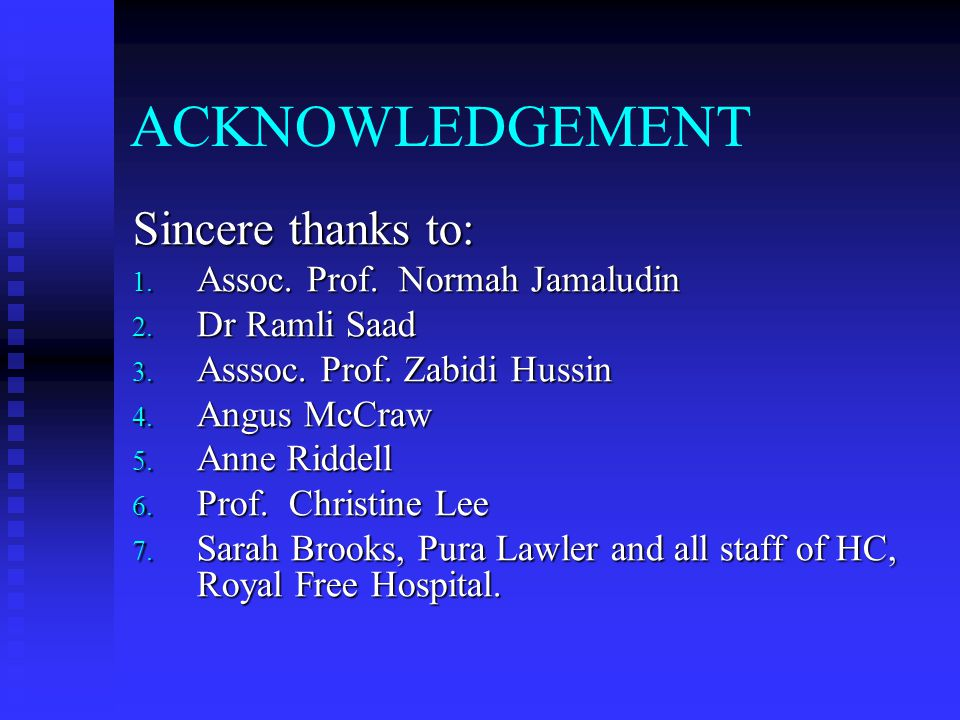 ACKNOWLEDGEMENT Sincere thanks to: Assoc. Prof. Normah Jamaludin