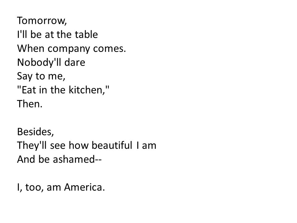 Tomorrow,I ll be at the table. When company comes. Nobody ll dare. Say to me, Eat in the kitchen,