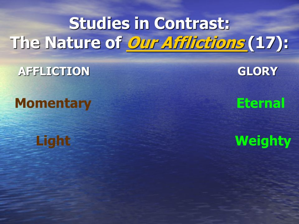 Studies in Contrast: The Nature of Our Afflictions (17):