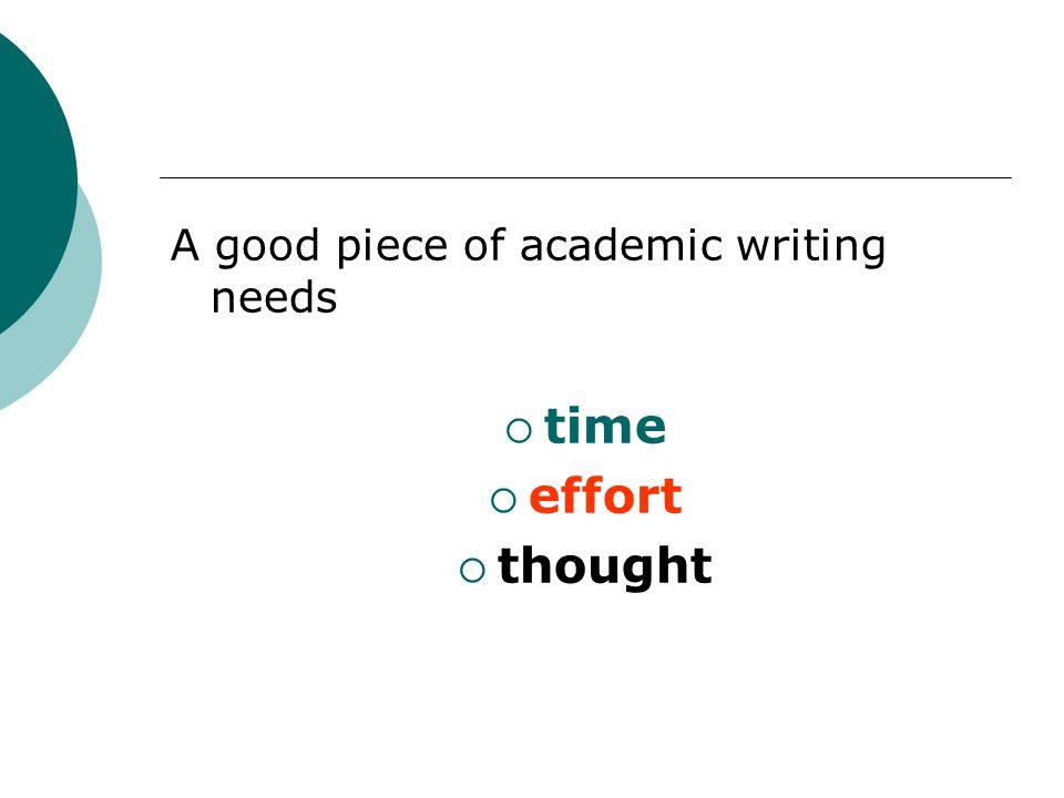 time effort thought A good piece of academic writing needs