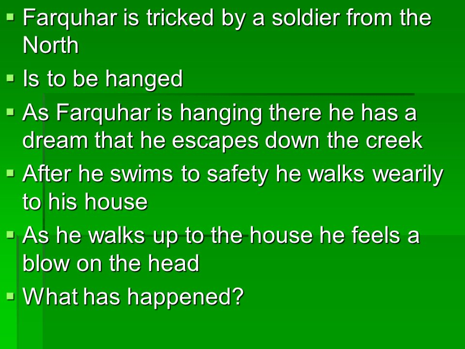 Farquhar is tricked by a soldier from the North