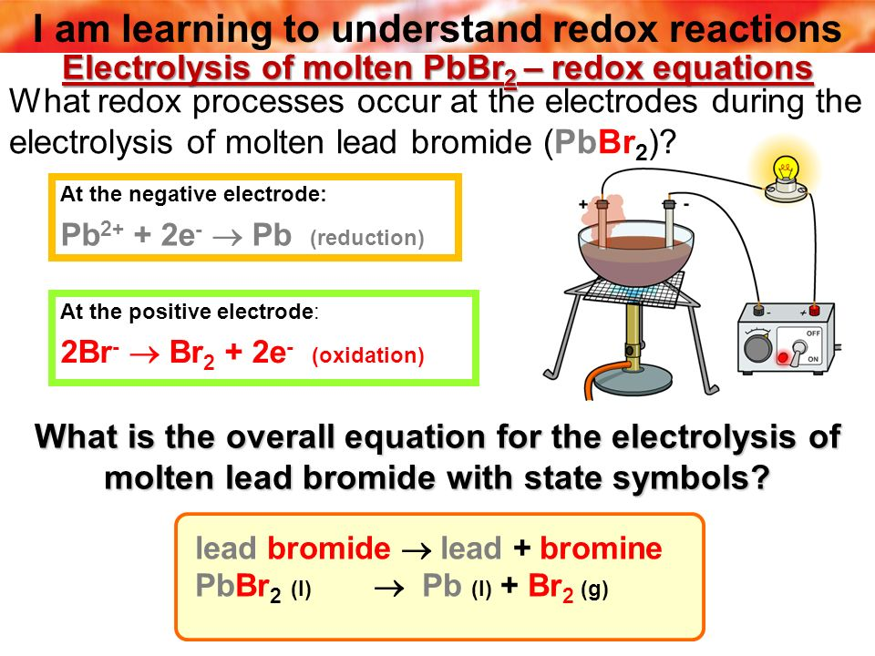 Electrolysis of molten PbBr2 – redox equations