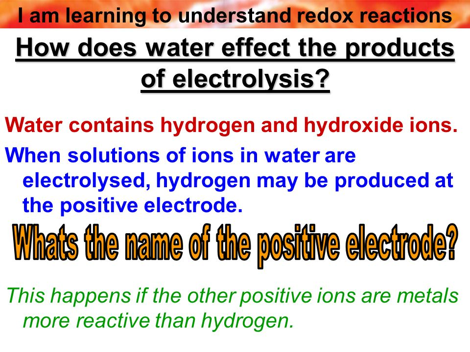 How does water effect the products of electrolysis
