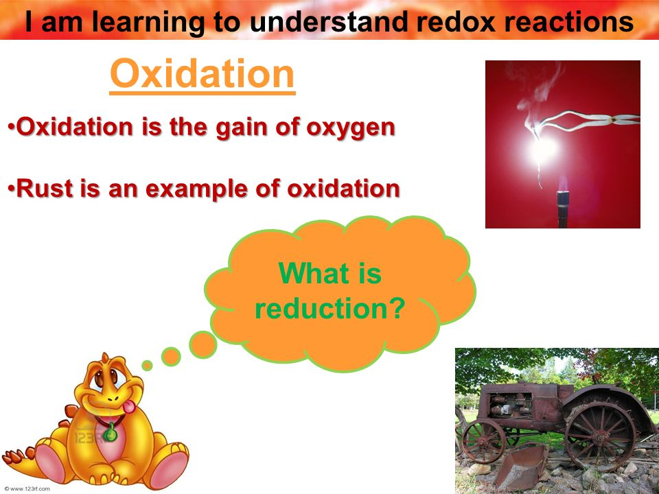 Oxidation What is reduction Oxidation is the gain of oxygen