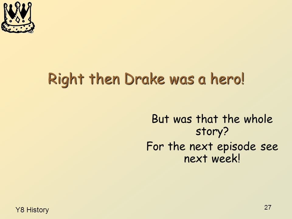 Right then Drake was a hero!