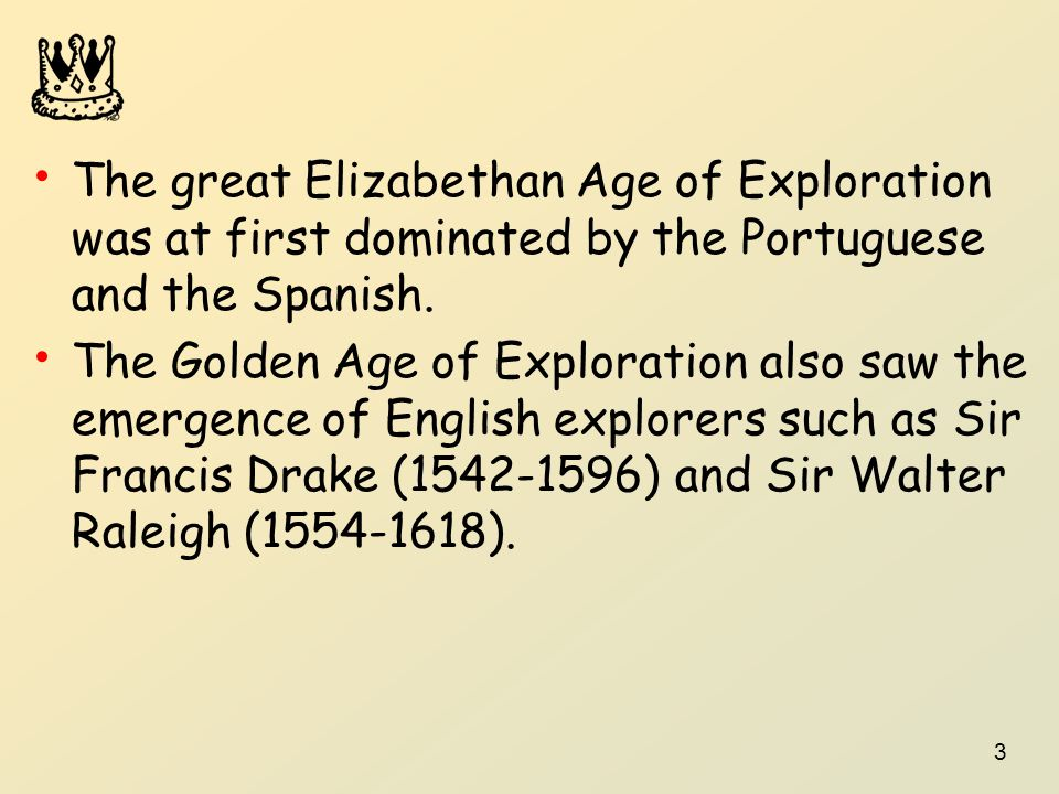 The great Elizabethan Age of Exploration was at first dominated by the Portuguese and the Spanish.
