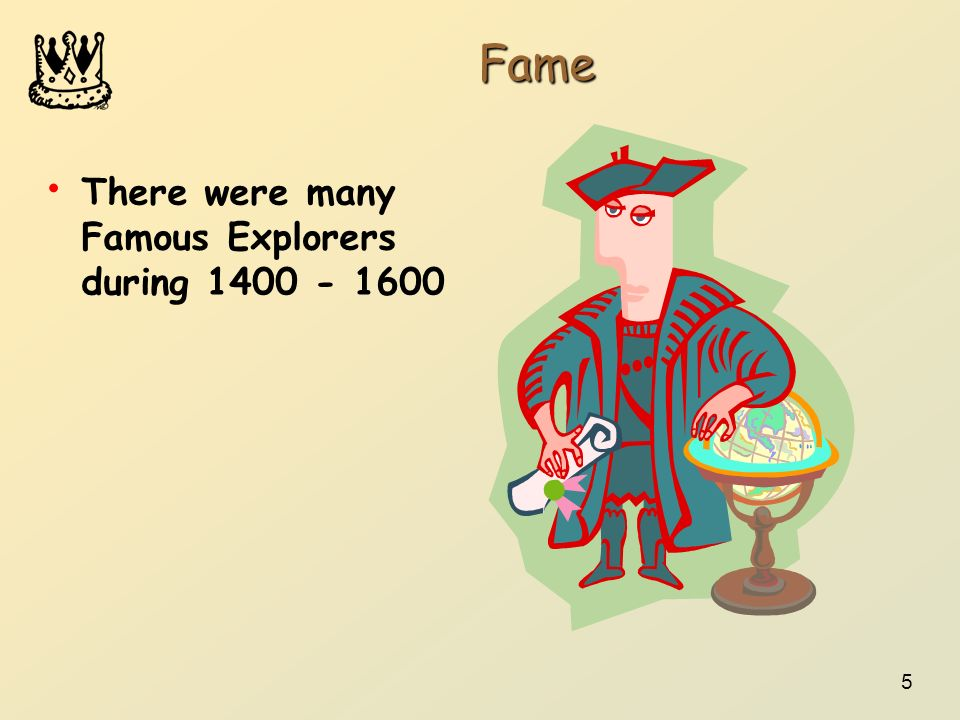 Fame There were many Famous Explorers during 1400 - 1600