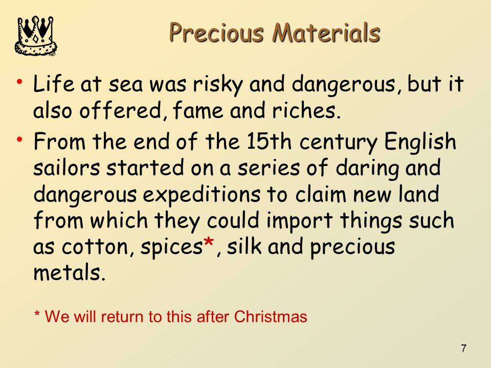 Precious MaterialsLife at sea was risky and dangerous, but it also offered, fame and riches.