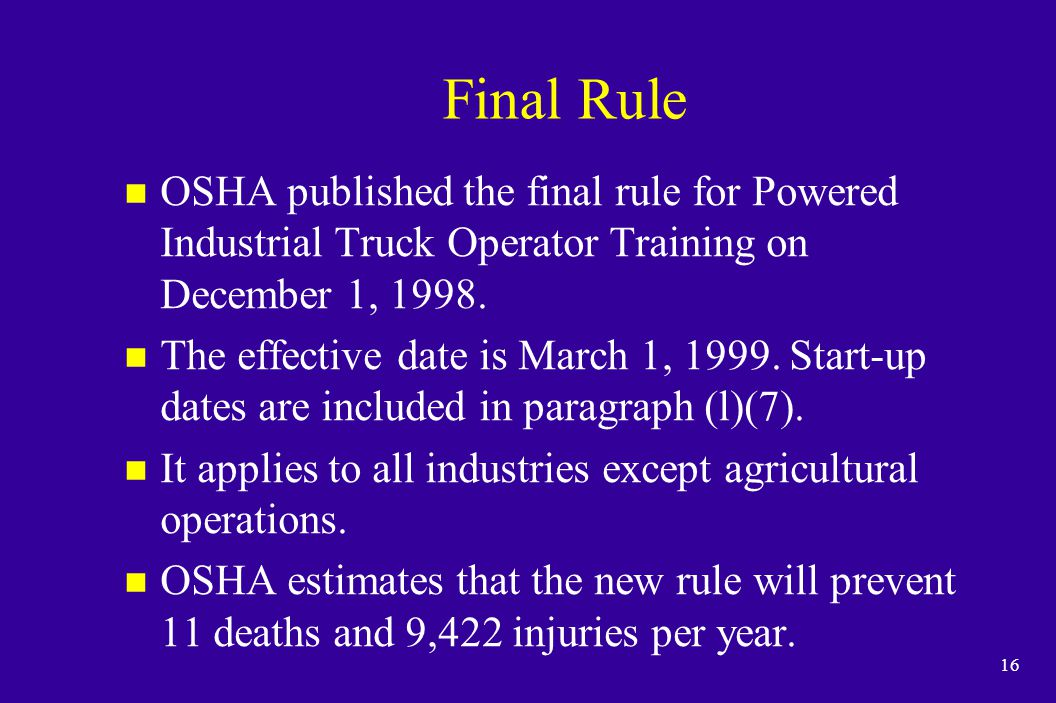 Final Rule OSHA published the final rule for Powered Industrial Truck Operator Training on December 1, 1998.