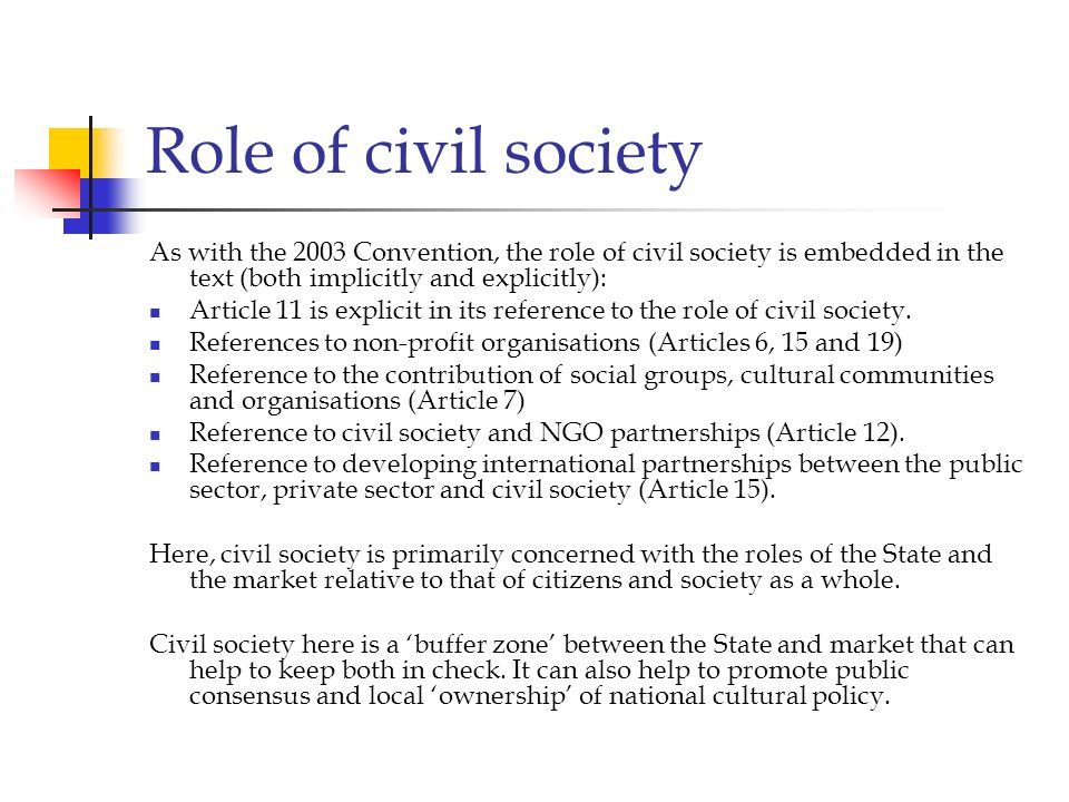 Role of civil societyAs with the 2003 Convention, the role of civil society is embedded in the text (both implicitly and explicitly):
