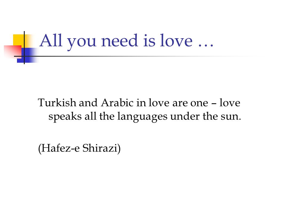 All you need is love …Turkish and Arabic in love are one – love speaks all the languages under the sun.