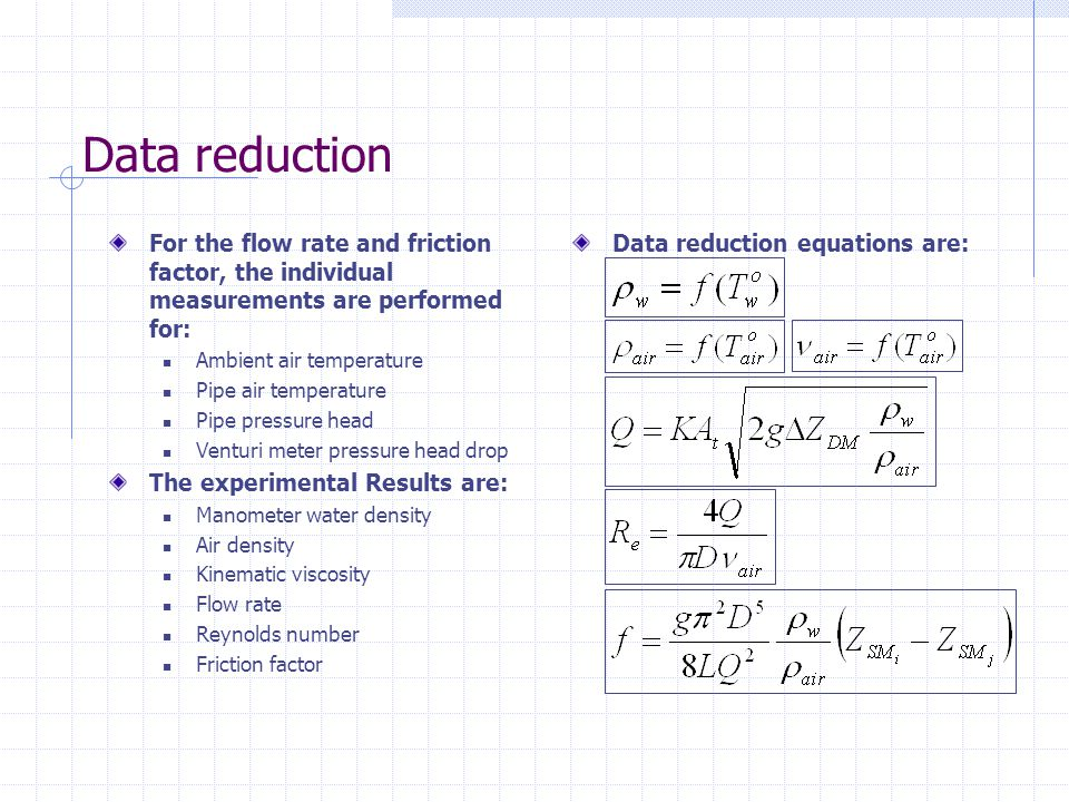 Data reduction For the flow rate and friction factor, the individual measurements are performed for: