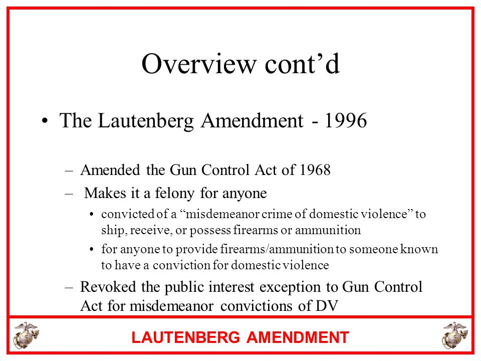 Overview cont'd The Lautenberg Amendment - 1996