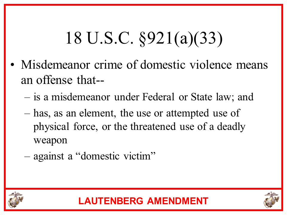 18 U.S.C. §921(a)(33) Misdemeanor crime of domestic violence means an offense that-- is a misdemeanor under Federal or State law; and.