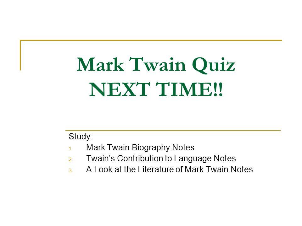 Mark Twain Quiz NEXT TIME!!