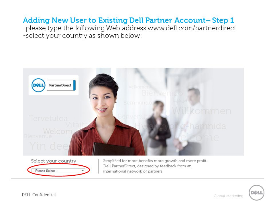 Adding New User to Existing Dell Partner Account– Step 1 -please type the following Web address www.dell.com/partnerdirect -select your country as shown below: