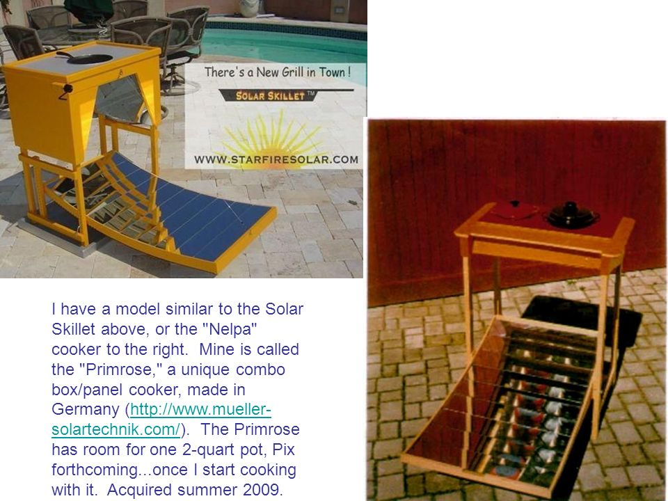 I have a model similar to the Solar Skillet above, or the Nelpa cooker to the right.