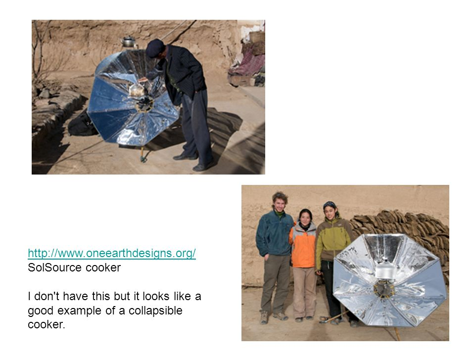 http://www.oneearthdesigns.org/ SolSource cooker.