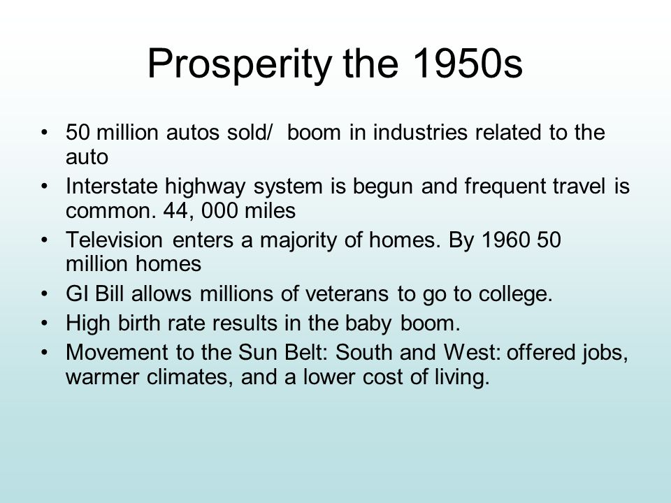 Prosperity the 1950s 50 million autos sold/ boom in industries related to the auto.