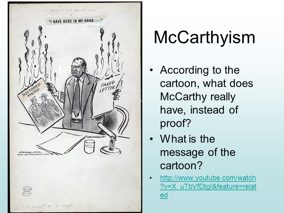 McCarthyism According to the cartoon, what does McCarthy really have, instead of proof What is the message of the cartoon