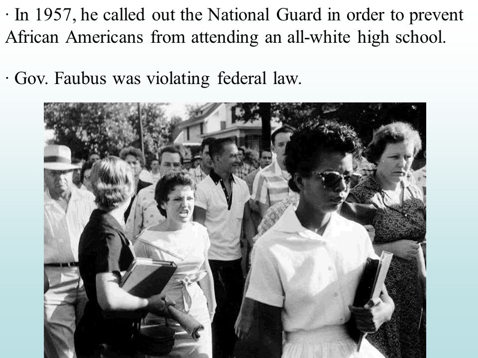 · In 1957, he called out the National Guard in order to prevent African Americans from attending an all-white high school.