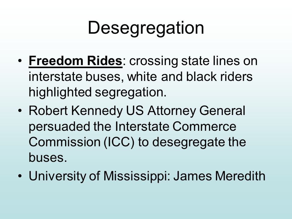 Desegregation Freedom Rides: crossing state lines on interstate buses, white and black riders highlighted segregation.