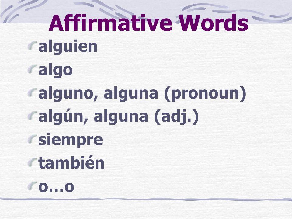 Affirmative Words alguien algo alguno, alguna (pronoun)