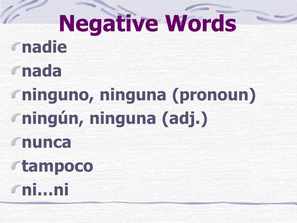 Negative Words nadie nada ninguno, ninguna (pronoun)