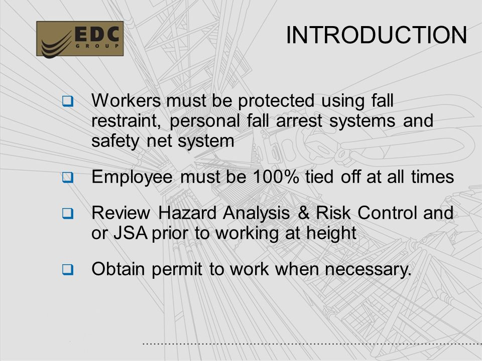 INTRODUCTION Workers must be protected using fall restraint, personal fall arrest systems and safety net system.