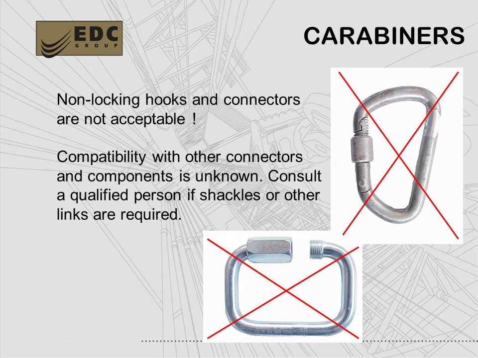 CARABINERS Non-locking hooks and connectors are not acceptable !