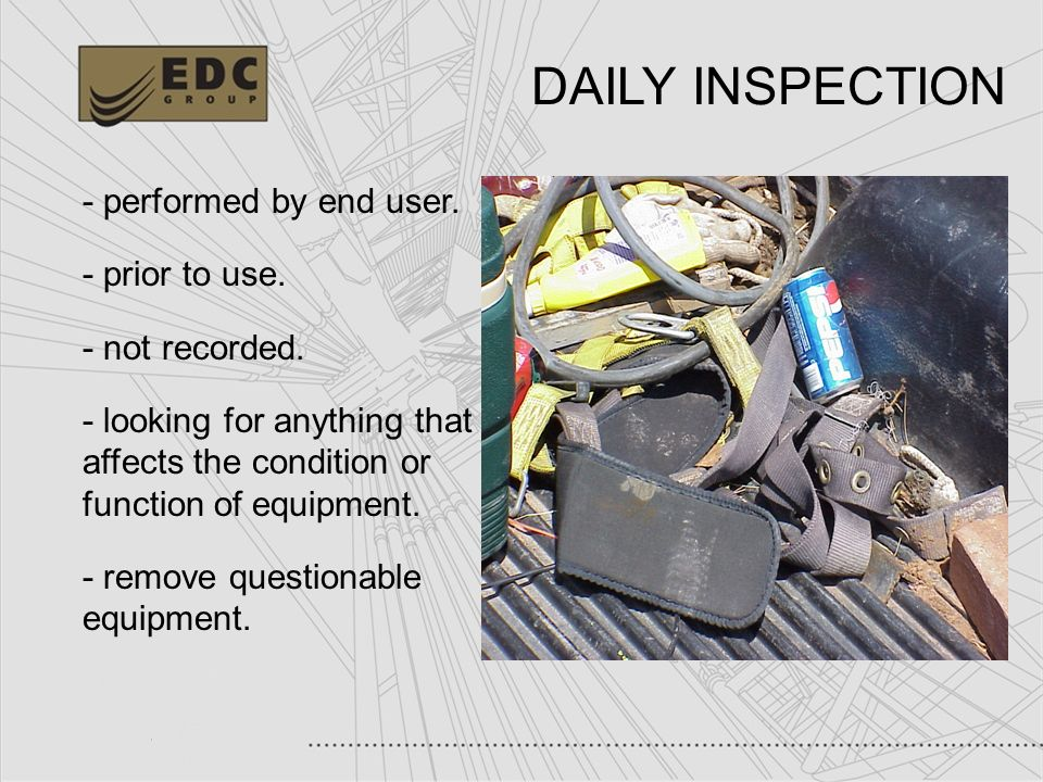 DAILY INSPECTION - performed by end user. - prior to use.